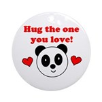 HUG THE ONE YOU LOVE Ornament (Round)