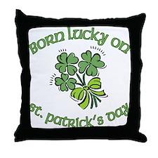 Born Lucky on ST PATRICKS DAY Throw Pillow