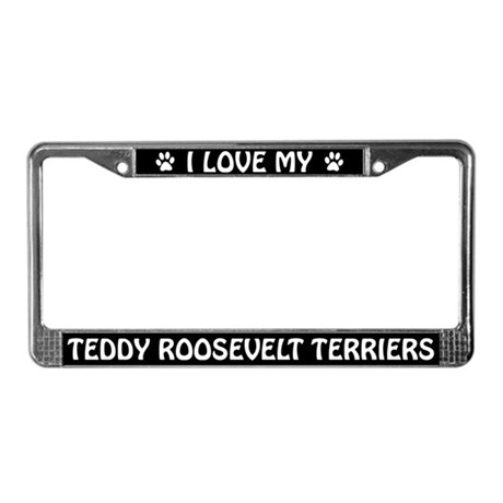 I Love My Teddy Roosevelt Terriers License Frame