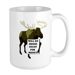 Will Do Moose Stuff For Money Mug
