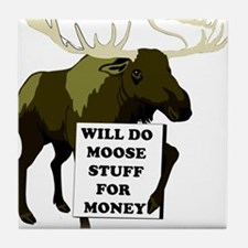 Will Do Moose Stuff For Money Tile Coaster