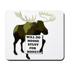 Will Do Moose Stuff For Money Mousepad