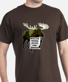 Will Do Moose Stuff For Money T-Shirt
