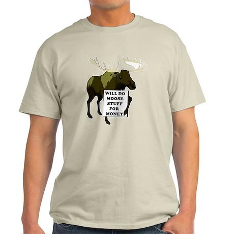 Will Do Moose Stuff For Money Light T-Shirt
