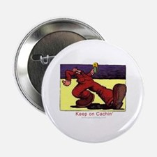 "Keep on Cachin' 2.25"" Button"