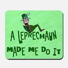 A Leprechaun Made Me Do It Mousepad
