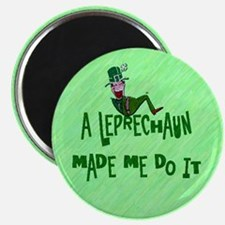 A Leprechaun Made Me Do It Magnet