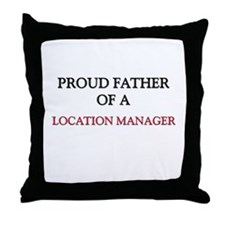 Proud Father Of A LOCATION MANAGER Throw Pillow