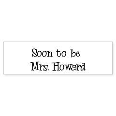 Soon to be Mrs. Howard Bumper Sticker