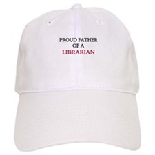 Proud Father Of A LIBRARIAN Baseball Cap