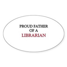 Proud Father Of A LIBRARIAN Oval Decal