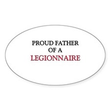 Proud Father Of A LEGIONNAIRE Oval Decal