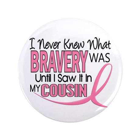 """Bravery (Cousin) Breast Cancer 3.5"""" Button"""