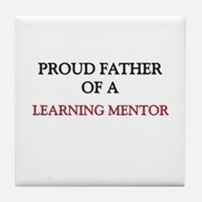 Proud Father Of A LEARNING MENTOR Tile Coaster
