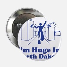"I'm Huge in North Dakota 2.25"" Button"