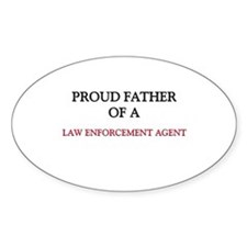 Proud Father Of A LAW ENFORCEMENT AGENT Sticker (O