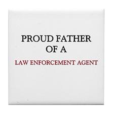 Proud Father Of A LAW ENFORCEMENT AGENT Tile Coast