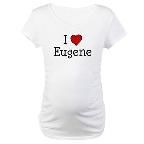 I love Eugene Maternity T-Shirt