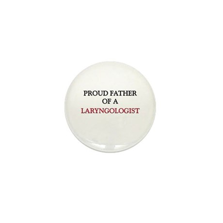 Proud Father Of A LARYNGOLOGIST Mini Button