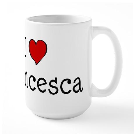 I love Francesca Large Mug