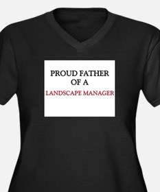 Proud Father Of A LANDSCAPE MANAGER Women's Plus S