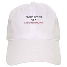 Proud Father Of A LANDSCAPE CONTRACTOR Baseball Cap