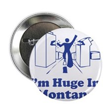 """I'm Huge in Montana 2.25"""" Button"""