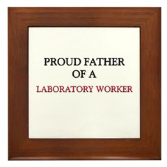 Proud Father Of A LABORATORY WORKER Framed Tile