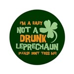 "Baby Not Leprechaun 3.5"" Button"
