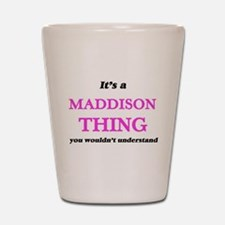 It's a Maddison thing, you wouldn&# Shot Glass