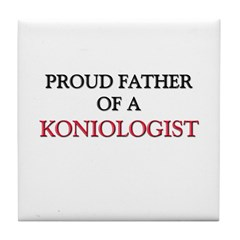 Proud Father Of A KONIOLOGIST Tile Coaster