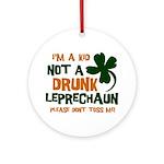Kid Not Leprechaun Ornament (Round)