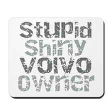 Stupid, Shiny Volvo Owner Mousepad