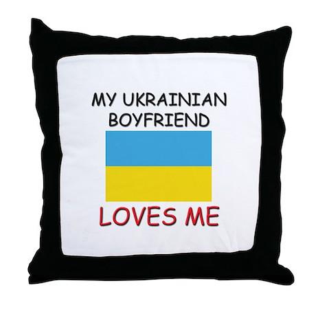My Ukrainian Boyfriend Loves Me Throw Pillow