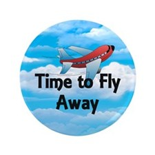 "Time to Fly Away 3.5"" Button"