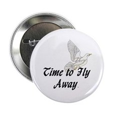 "Time to Fly Away 2.25"" Button"