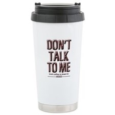 Don't Talk To Me Travel Mug