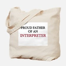 Proud Father Of An INTERPRETER Tote Bag