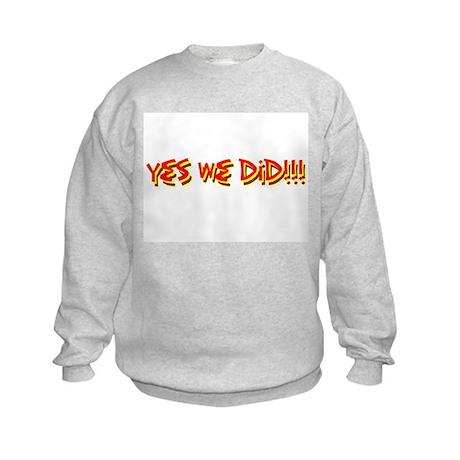 YES WE DID!!! - Kids Sweatshirt