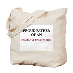 Proud Father Of An INSURANCE UNDERWRITER Tote Bag