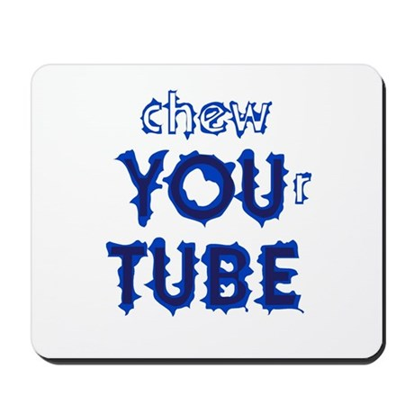 chew YOUr TUBE Mousepad