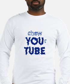 chew YOUr TUBE Long Sleeve T-Shirt