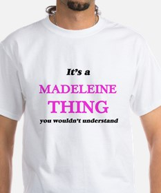 It's a Madeleine thing, you wouldn&#39 T-Shirt
