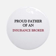 Proud Father Of An INSURANCE BROKER Ornament (Roun