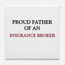 Proud Father Of An INSURANCE BROKER Tile Coaster