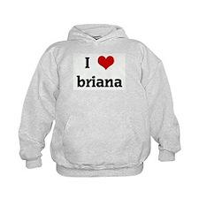 I Love briana Hoodie