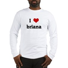 I Love briana Long Sleeve T-Shirt
