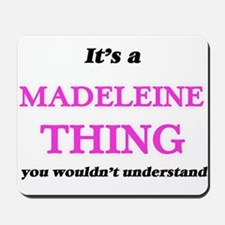It's a Madeleine thing, you wouldn&# Mousepad