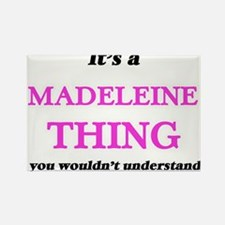 It's a Madeleine thing, you wouldn&#39 Magnets