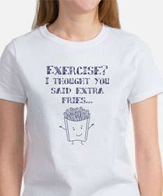 Exercise? I thought you said extra fries... T-Shir